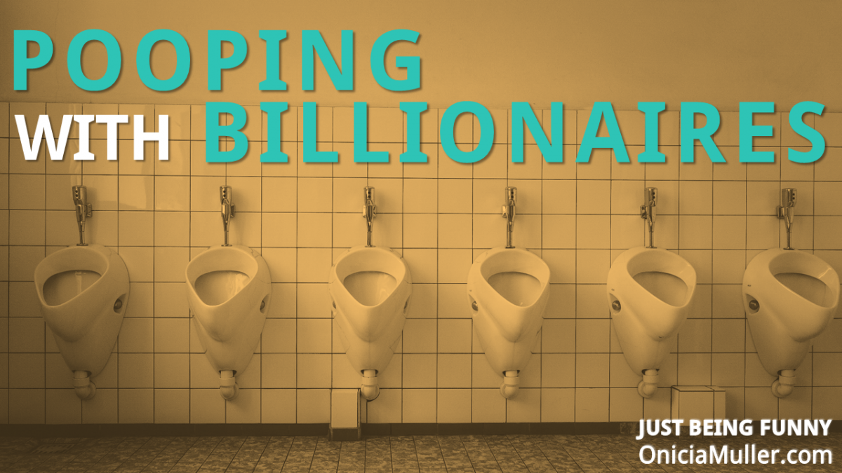 Billionair bathroom - Just Being Funny - Onicia Muller