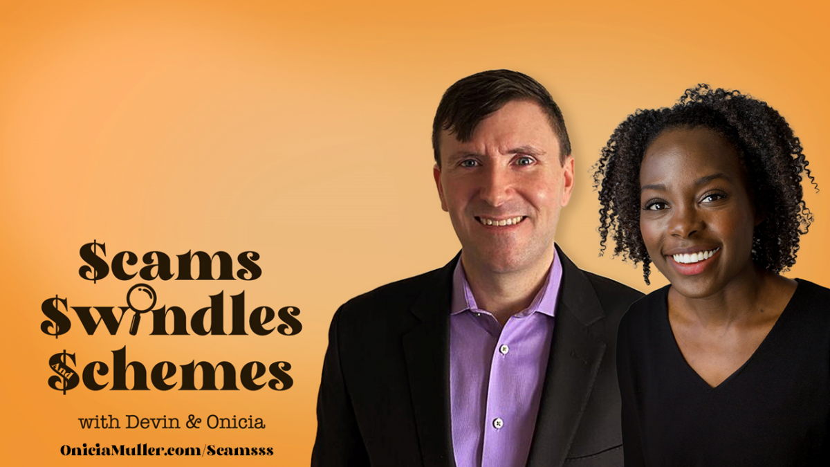 Scams Swindles and Schemes hosted by Devin Whitlock and Onicia Muller
